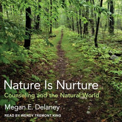 Nature Is Nurture: Counseling and the Natural World Audiobook, by Megan E. Delaney
