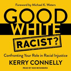 Good White Racist?: Confronting Your Role in Racial Injustice Audiobook, by Kerry Connelly