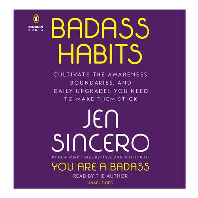 Badass Habits: Cultivate the Awareness, Boundaries, and Daily Upgrades You Need to Make Them Stick Audiobook, by Jen Sincero