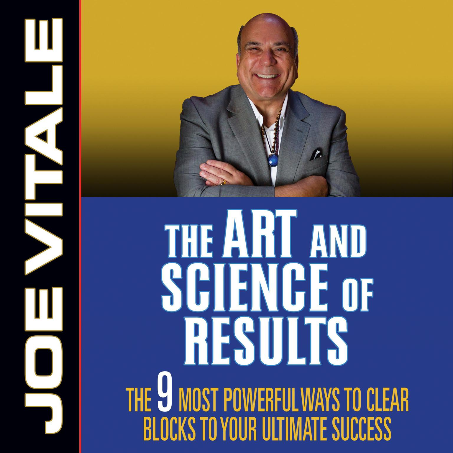 Printable The Art and Science of Results: The 9 Most Powerful Ways to Clear Blocks to Your Ultimate Success Audiobook Cover Art