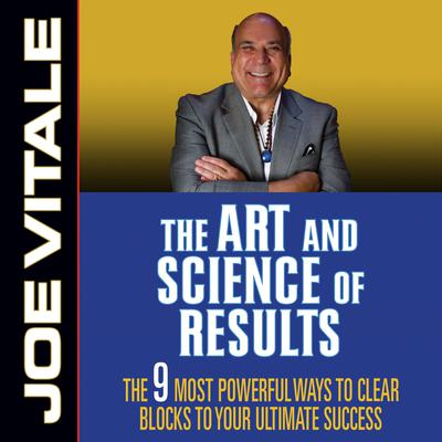 The Art and Science of Results: The 9 Most Powerful Ways to Clear Blocks to Your Ultimate Success Audiobook, by Joe Vitale