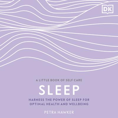 Sleep: Harness the Power of Sleep for Optimal Health and Wellbeing Audiobook, by Petra Hawker