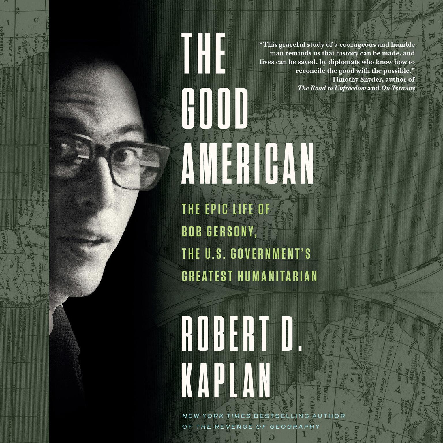 The Good American: The Epic Life of Bob Gersony, the U.S. Governments Greatest Humanitarian Audiobook, by Robert D. Kaplan