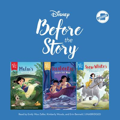 Disney Before the Story: Mulan, Pocohontas & Snow White: Mulan's Secret Plan, Pocahontas Leads the Way & Snow White's Birthday Wish Audiobook, by Tessa Roehl