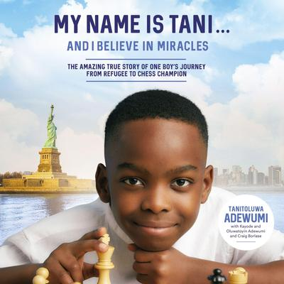 My Name Is Tani . . . and I Believe in Miracles: The Amazing True Story of One Boy's Journey from Refugee to Chess Champion Audiobook, by