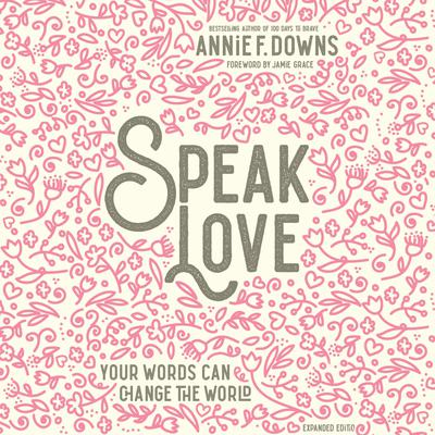 Speak Love: Your Words Can Change the World Audiobook, by Annie F. Downs