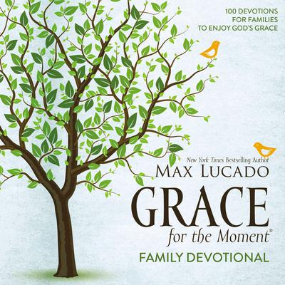 Grace for the Moment Family Devotional: 100 Devotions for Families to Enjoy God's Grace Audiobook, by Max Lucado