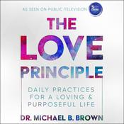The Love Principle: Daily Practices for a Loving & Purposeful Life Audiobook, by Michael B. Brown