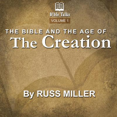 The Bible And The Age Of The Creation - Volume 1 Audiobook, by Russ Miller