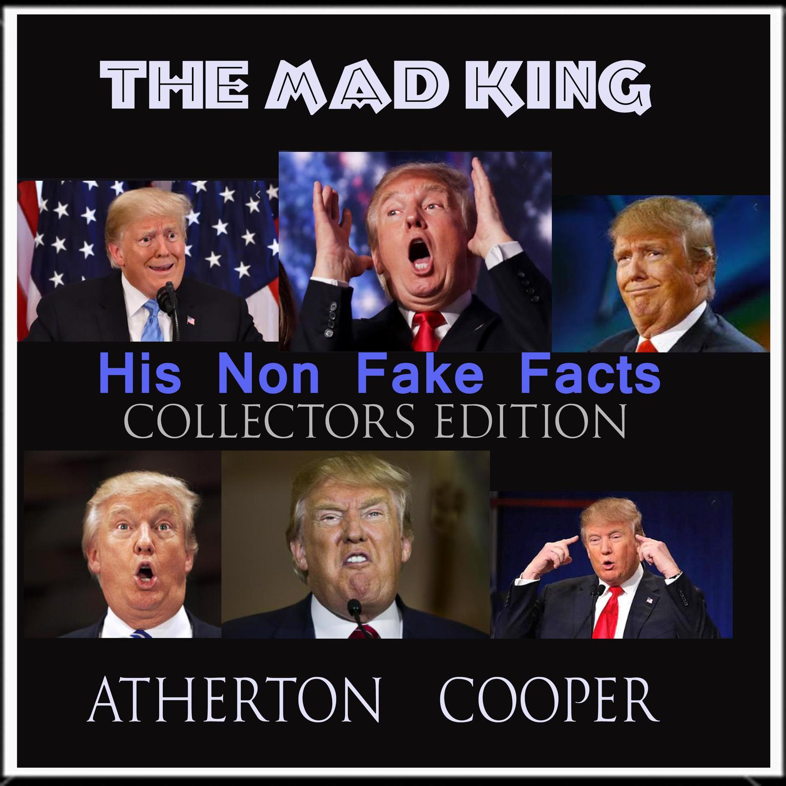 The Mad King - His Non Fake Facts - Collectors Edition Audiobook, by Atherton Cooper