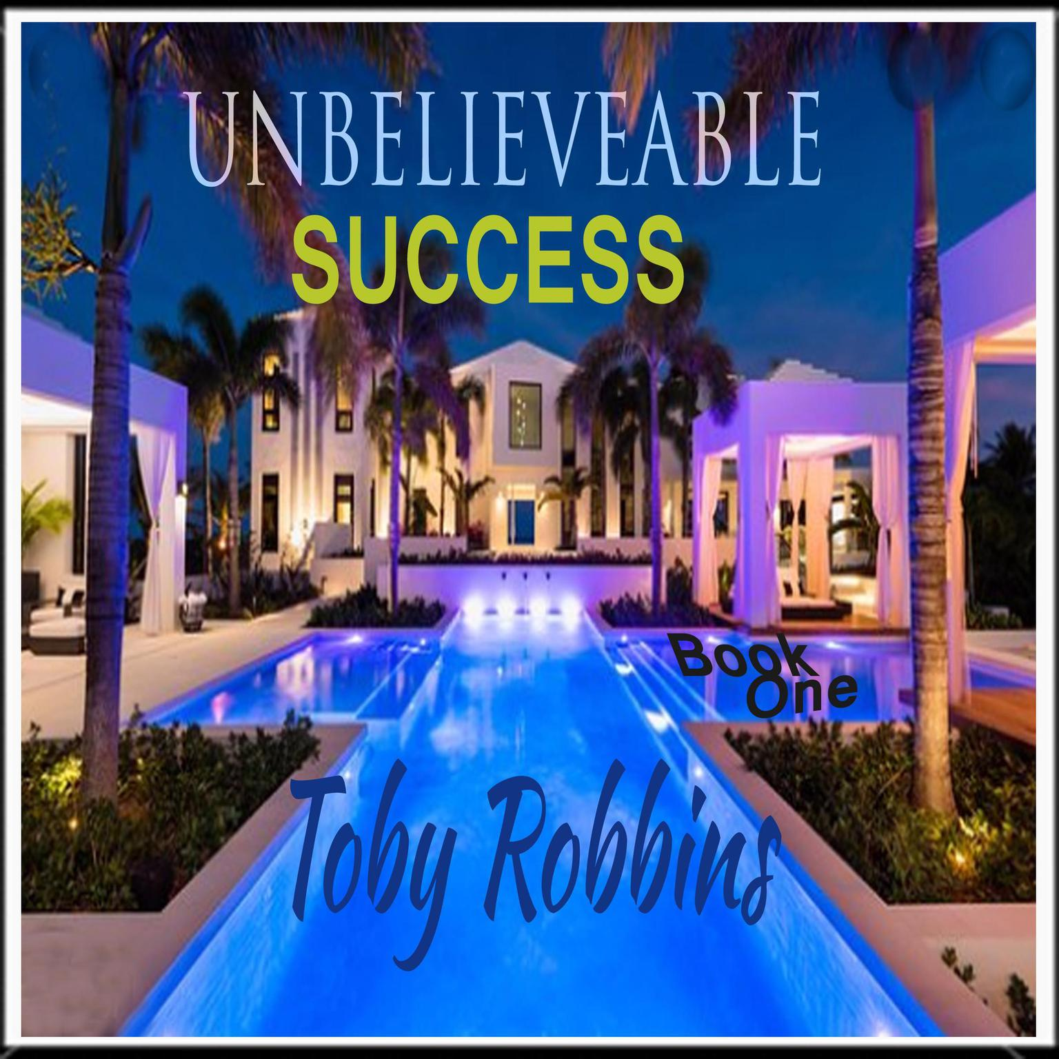 Unbelieveable Success - Book One Audiobook, by Toby Robbins