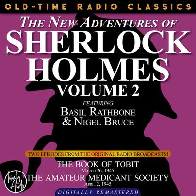 THE NEW ADVENTURES OF SHERLOCK HOLMES, VOLUME 2:EPISODE 1: THE BOOK OF TOBIT EPISODE 2: THE AMATEUR MENDICANT SOCIETY Audiobook, by Arthur Conan Doyle