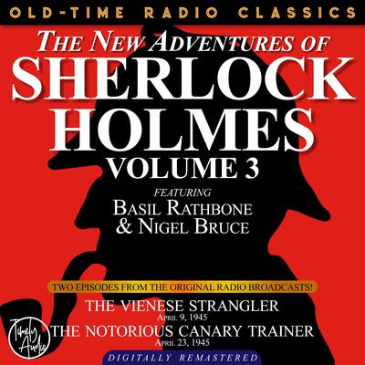 THE NEW ADVENTURES OF SHERLOCK HOLMES, VOLUME 3:EPISODE 1: THE VIENESE STRANGLER EPISODE 2: THE NOTORIOUS CANARY TRAINER Audiobook, by Anthony Boucher