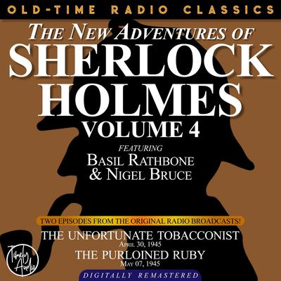 THE NEW ADVENTURES OF SHERLOCK HOLMES, VOLUME 4:EPISODE 1: THE UNFORTUNATE TOBACCONIST EPISODE 2: THE PURLOINED RUBY Audiobook, by Anthony Boucher