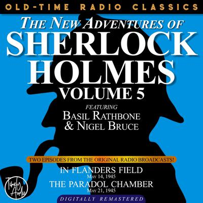 THE NEW ADVENTURES OF SHERLOCK HOLMES, VOLUME 5:EPISODE 1: IN FLANDERS FIELD EPISODE 2: THE PARADOL CHAMBER Audiobook, by Anthony Boucher
