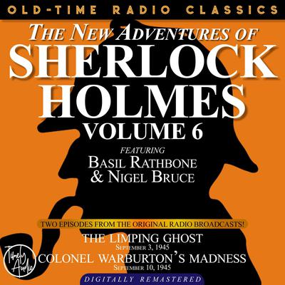 THE NEW ADVENTURES OF SHERLOCK HOLMES, VOLUME 6:EPISODE 1: THE LIMPING GHOST EPISODE 2: COLONEL WARBURTON'S MADNESS Audiobook, by Anthony Boucher