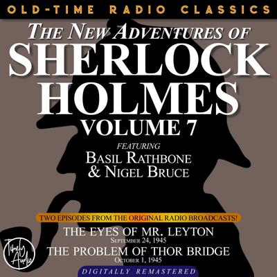 THE NEW ADVENTURES OF SHERLOCK HOLMES, VOLUME 7:EPISODE 1: THE EYES OF MR. LEYTON EPISODE 2: THE PROBLEM OF THOR BRIDGE Audiobook, by Anthony Boucher