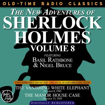 THE NEW ADVENTURES OF SHERLOCK HOLMES, VOLUME 8:EPISODE 1: THE VANISHING WHITE ELEPHANT EPISODE 2: THE MANOR HOUSE CASE Audiobook, by Anthony Boucher