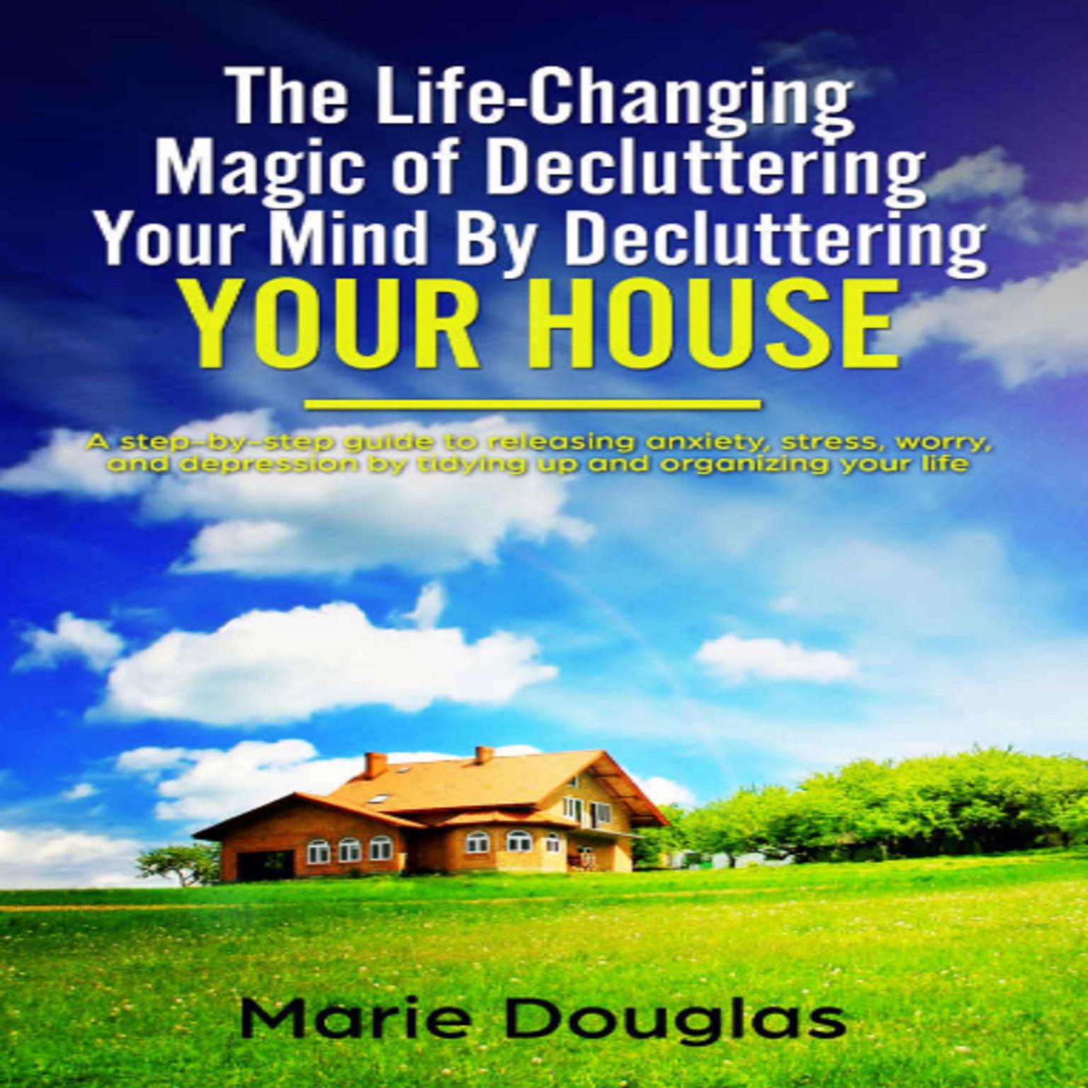 The Life-Changing Magic of Decluttering Your Mind By Decluttering Your House Audiobook, by Marie Douglas
