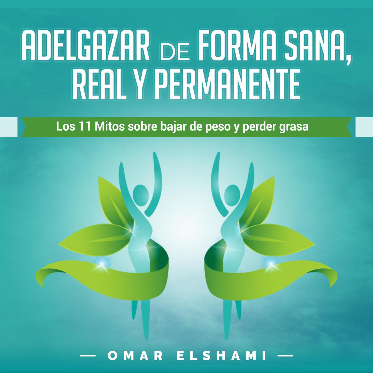 Adelgazar de forma Sana, Real y Permanente: Los 11 Mitos sobre Bajar de Peso y Perder Grasa (Spanish Edition) Kindle Edition Audiobook, by Omar Elshami