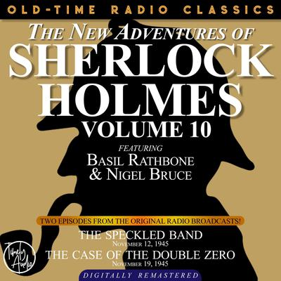 THE NEW ADVENTURES OF SHERLOCK HOLMES, VOLUME 10:EPISODE 1: THE SPECKLED BAND EPISODE 2: THE CASE OF THE DOUBLE ZERO Audiobook, by Anthony Boucher