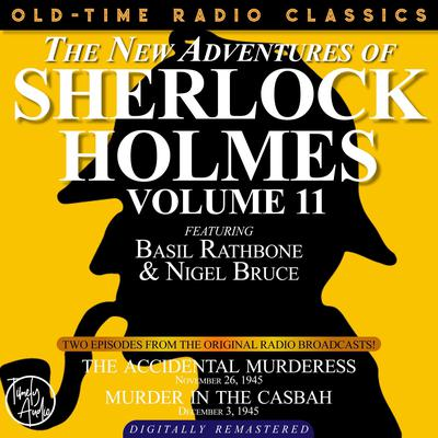 THE NEW ADVENTURES OF SHERLOCK HOLMES, VOLUME 11:EPISODE 1: THE ACCIDENTAL MURDERESS EPISODE 2: MURDER IN THE CASBAH Audiobook, by Anthony Boucher