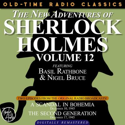 THE NEW ADVENTURES OF SHERLOCK HOLMES, VOLUME 12: EPISODE 1: A SCANDAL IN BOHEMIA EPISODE 2: THE SECOND GENERATION Audiobook, by Anthony Boucher