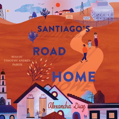 Santiagos Road Home Audiobook, by Alexandra Diaz