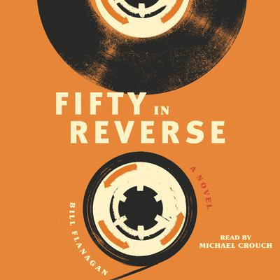 Fifty in Reverse: A Novel Audiobook, by Bill Flanagan