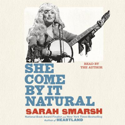 She Come By It Natural: Dolly Parton and the Women Who Lived Her Songs Audiobook, by Sarah Smarsh