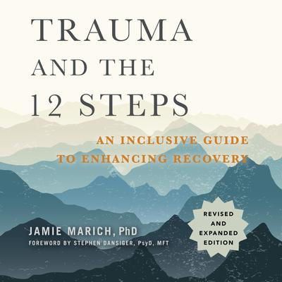 Trauma and the 12 Steps, Revised and Expanded: An Inclusive Guide to Enhancing Recovery Audiobook, by Jamie Marich