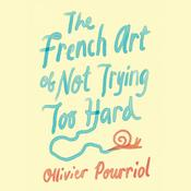 The French Art of Not Trying Too Hard Audiobook, by Ollivier Pourriol