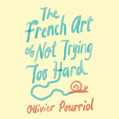 The French Art of Not Trying Too Hard Audiobook, by