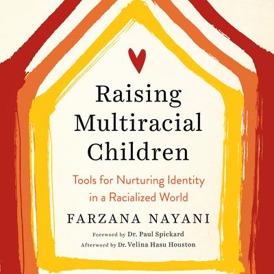Raising Multiracial Children: Tools for Nurturing Identity in a Racialized World Audiobook, by Farzana Nayani
