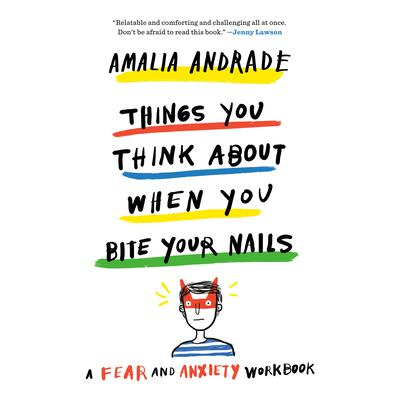 Things You Think About When You Bite Your Nails: A Fear and Anxiety Workbook Audiobook, by Amalia Andrade