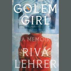 Golem Girl: A Memoir Audiobook, by