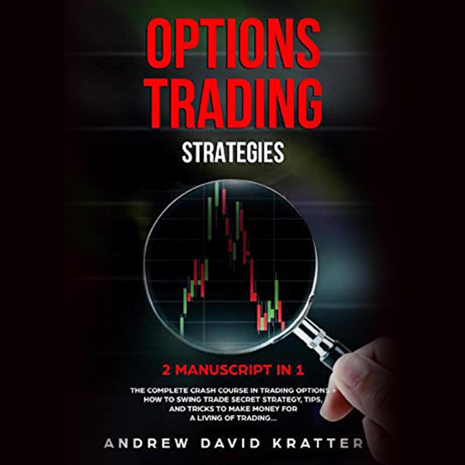 Printable Options Trading Strategies:: 2 Manuscript in 1: The Complete Crash Course in Trading Options + How To Swing Trade Secret Startegy, Tips and Tricks to Make Money for a Living of Trading (Abridged): 2 Manuscript in 1: The Complete Crash Course in Trading Options + How To Swing Trade Secret Startegy, Tips and Tricks to Make Money for a Living of Trading Audiobook Cover Art