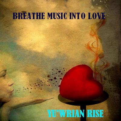 Breathe Love into Music Audiobook, by Yu'wrian Rise