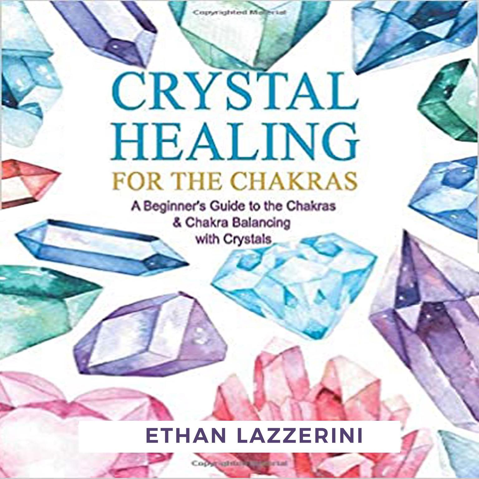 Crystal Healing For The Chakras: A Beginners Guide To The Chakras And Chakra Balancing With Crystals (Abridged) Audiobook, by Ethan Lazzerini