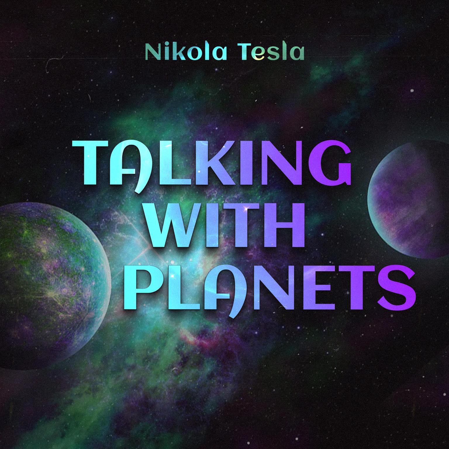 Talking with Planets Audiobook, by Nikola Tesla