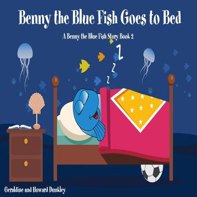 Benny the Blue Fish Goes to Bed (A Benny the Fish Story, Book 2) Audiobook, by Howard Dunkley