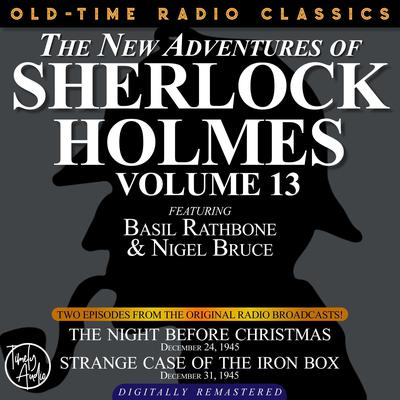 THE NEW ADVENTURES OF SHERLOCK HOLMES, VOLUME 13:EPISODE 1: THE NIGHT BEFORE CHRISTMAS EPISODE 2: STRANGE CASE OF THE IRON BOX Audiobook, by Anthony Boucher