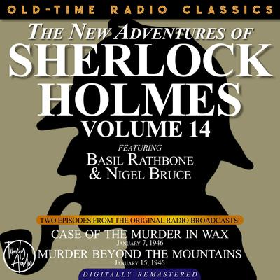 THE NEW ADVENTURES OF SHERLOCK HOLMES, VOLUME 14: EPISODE 1: CASE OF THE MURDER IN WAX.  EPISODE 2: MURDER BEYOND THE MOUNTAINS Audiobook, by Anthony Boucher
