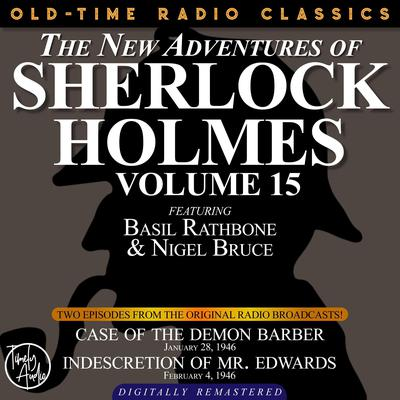 THE NEW ADVENTURES OF SHERLOCK HOLMES, VOLUME 15: EPISODE 1: CASE OF THE DEMON BARBER.   EPISODE 2: INDESCRETION OF MR. EDWARDS Audiobook, by Anthony Boucher