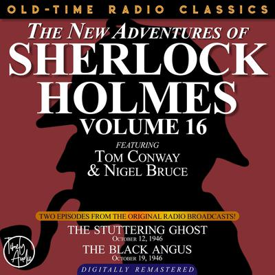 THE NEW ADVENTURES OF SHERLOCK HOLMES, VOLUME 16: EPISODE 1: THE STUTTERING GHOST. EPISODE 2: THE BLACK ANGUS Audiobook, by Anthony Boucher
