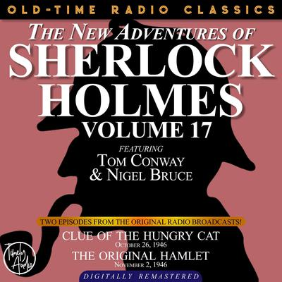THE NEW ADVENTURES OF SHERLOCK HOLMES, VOLUME 17: EPISODE 1: CLUE OF THE HUNGRY CAT. EPISODE 2: THE ORIGINAL HAMLET Audiobook, by Anthony Boucher
