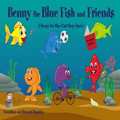 Benny the Blue Fish and Friends A Benny the Fish Story, Book 1 Audiobook, by Howard Dunkley