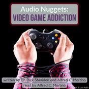 Audio Nuggets: Video Game Addiction Audiobook, by Alfred C. Martino, Rick Sheridan