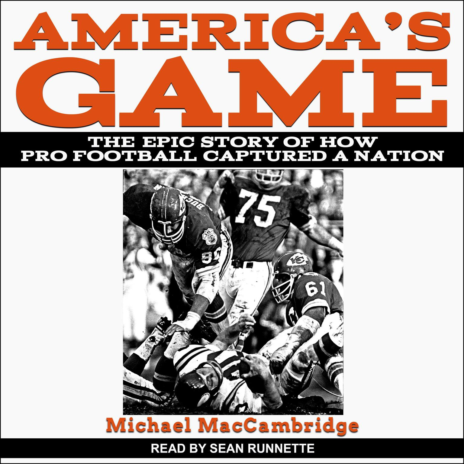 Americas Game: The Epic Story of How Pro Football Captured a Nation Audiobook, by Michael MacCambridge