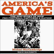 America's Game: The Epic Story of How Pro Football Captured a Nation Audiobook, by Michael MacCambridge